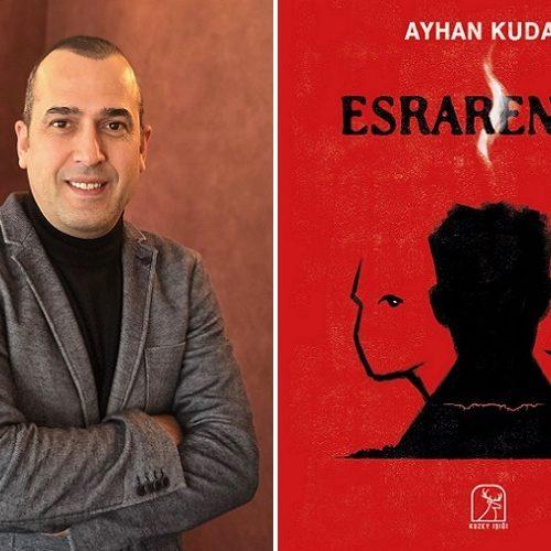 """Ayhan Kudat'tan Bir İlk Roman: """"Esrarengiz"""""""